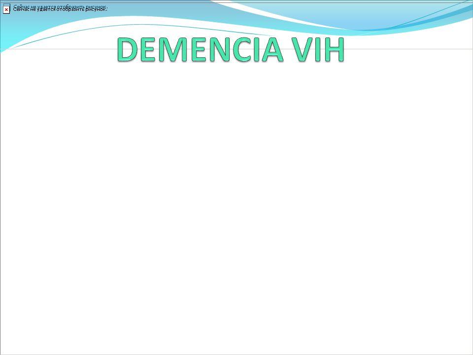 DEMENCIA VIH Manifestaciones más comunes son la neuropatía, miopatía, mielopatía, demencia-VIH. Prevalencia del 5-10%.