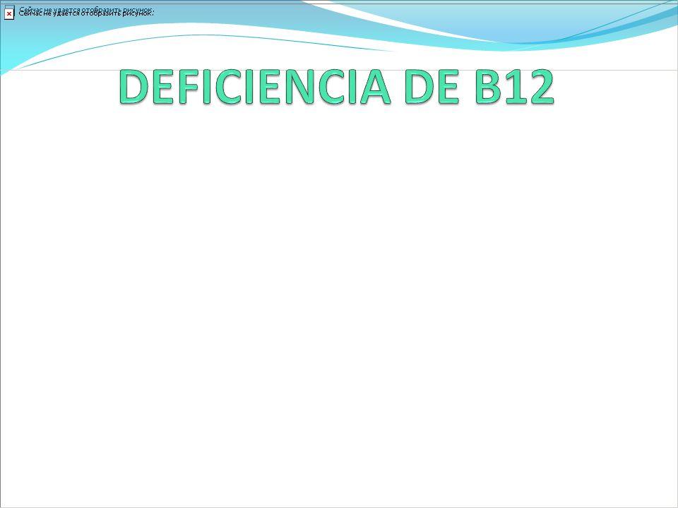 DEFICIENCIA DE B12 La deficiencia de B12 puede ser causa de demencia en personas con ingesta inadecuada y trastornos de mala absorción.
