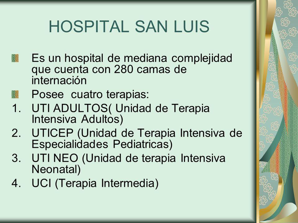 HOSPITAL SAN LUIS Es un hospital de mediana complejidad que cuenta con 280 camas de internación. Posee cuatro terapias: