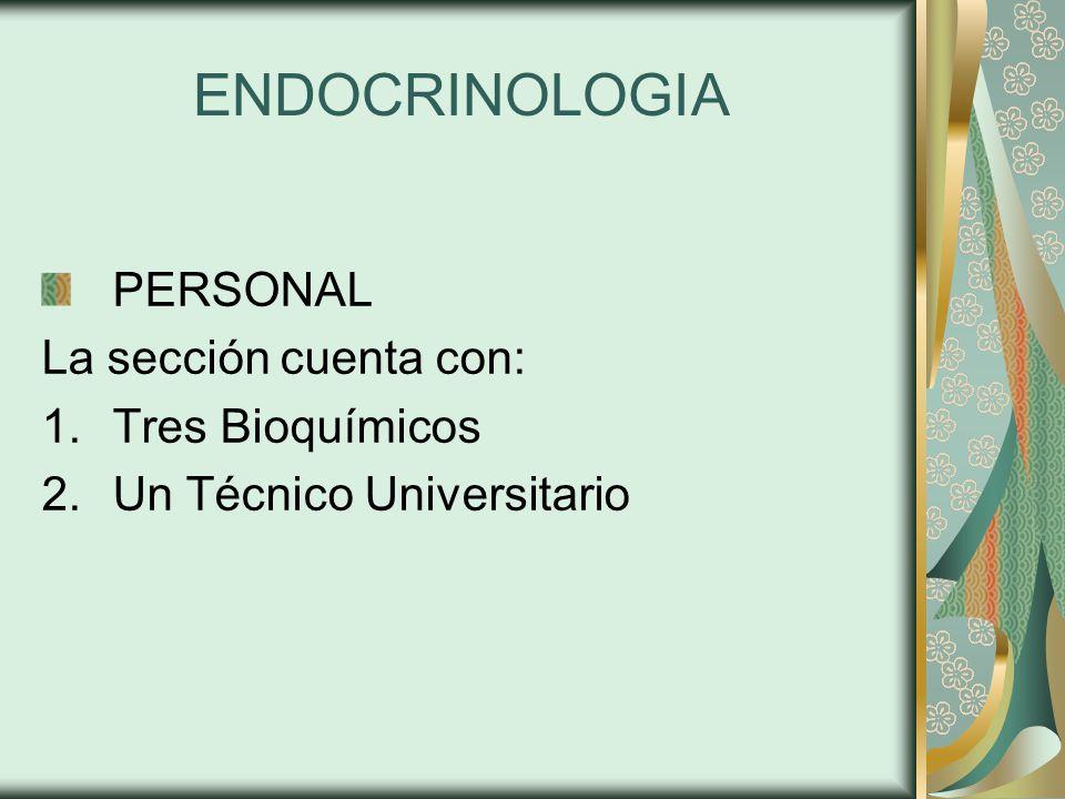 ENDOCRINOLOGIA PERSONAL La sección cuenta con: Tres Bioquímicos