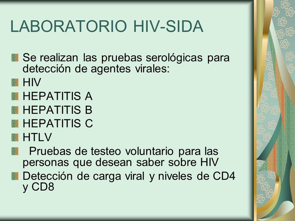 LABORATORIO HIV-SIDA Se realizan las pruebas serológicas para detección de agentes virales: HIV. HEPATITIS A.