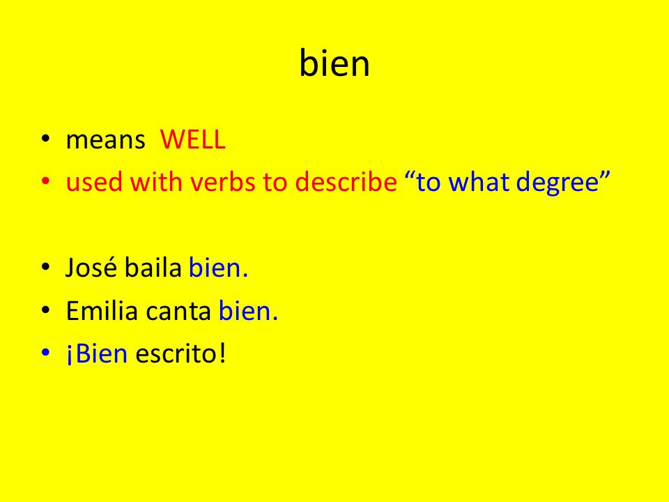 bien means WELL used with verbs to describe to what degree