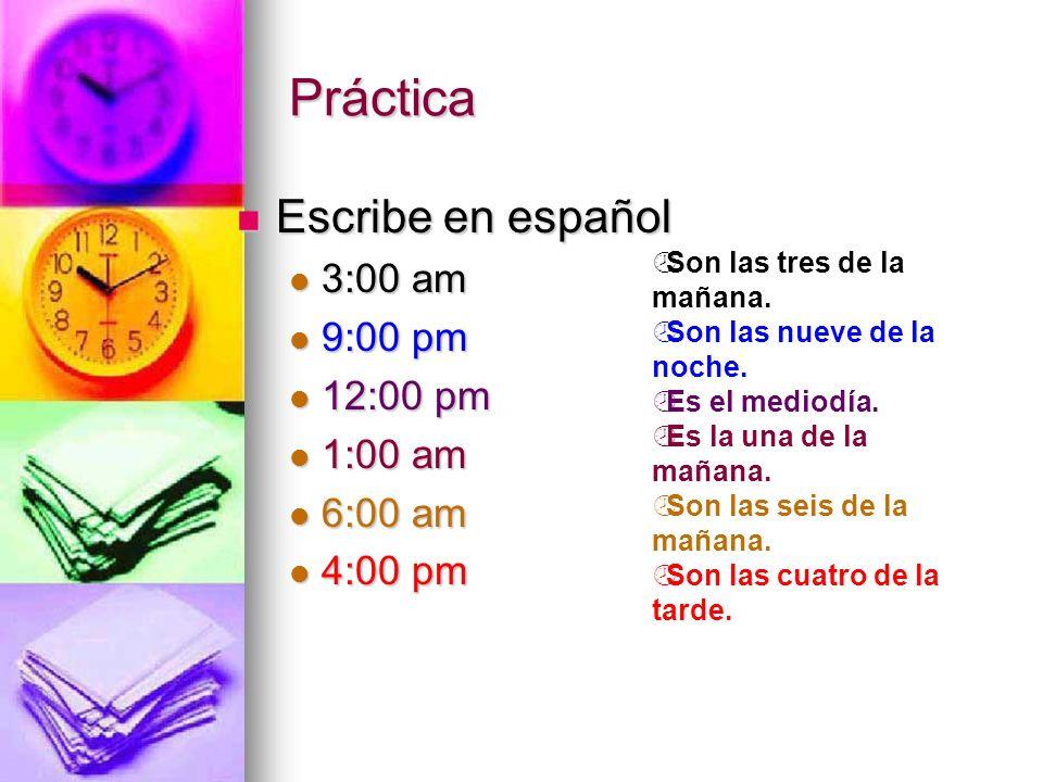 Práctica Escribe en español 3:00 am 9:00 pm 12:00 pm 1:00 am 6:00 am