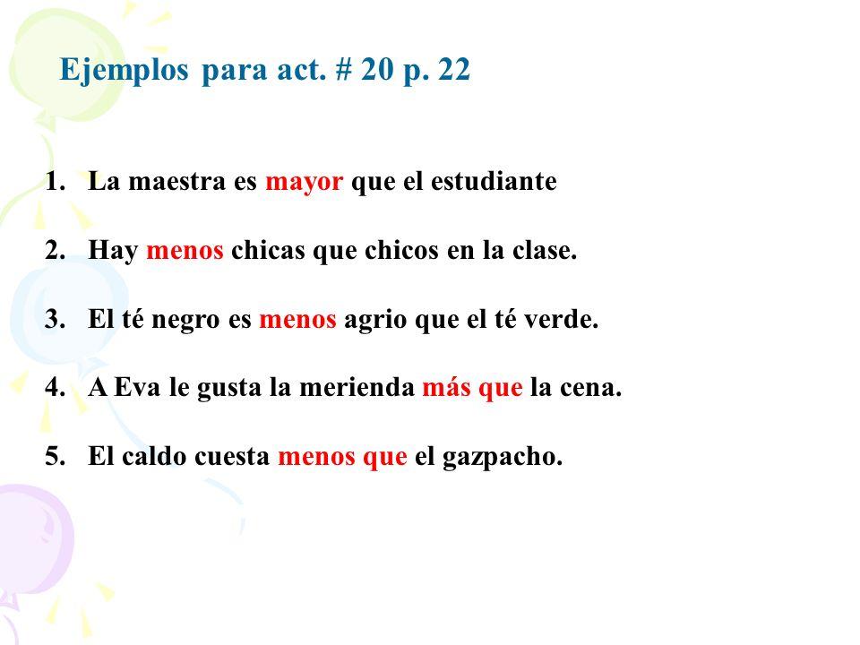 Ejemplos para act. # 20 p. 22 La maestra es mayor que el estudiante