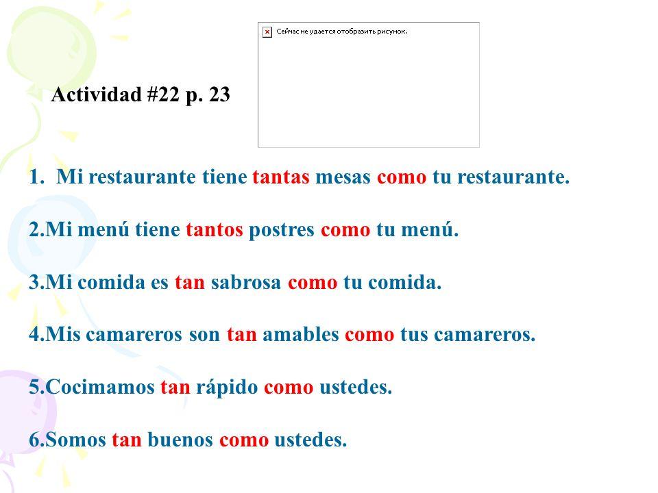Actividad #22 p. 23 1. Mi restaurante tiene tantas mesas como tu restaurante. Mi menú tiene tantos postres como tu menú.