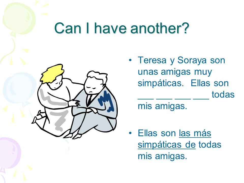 Can I have another Teresa y Soraya son unas amigas muy simpáticas. Ellas son ___ ___ ___ ___ todas mis amigas.