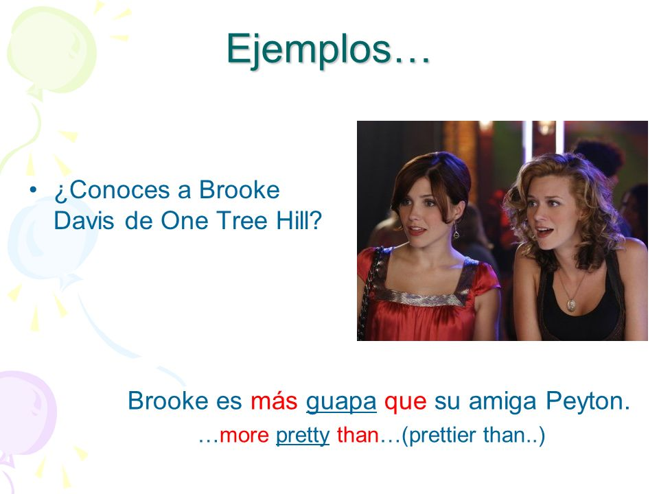 Ejemplos… ¿Conoces a Brooke Davis de One Tree Hill