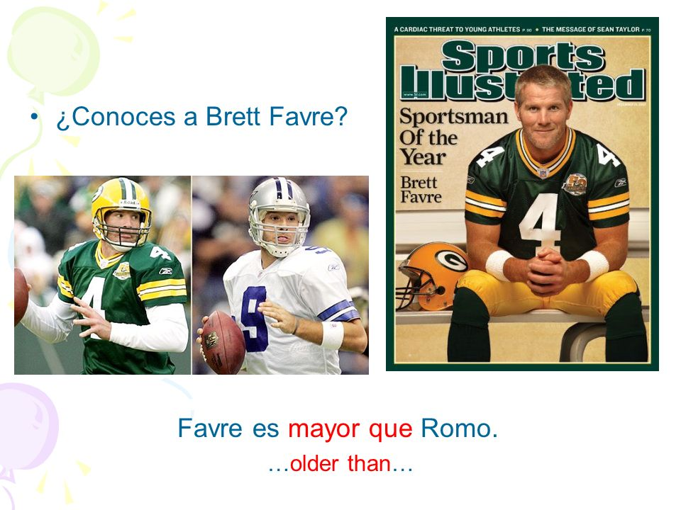 ¿Conoces a Brett Favre Favre es mayor que Romo. …older than…