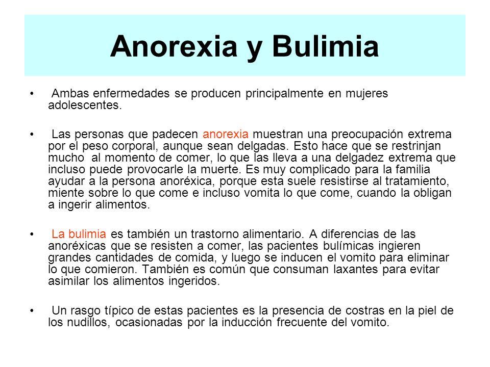 Anorexia y Bulimia Ambas enfermedades se producen principalmente en mujeres adolescentes.