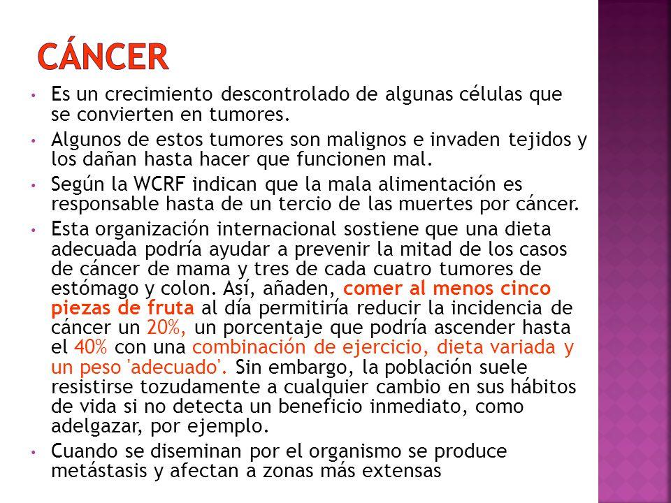 Cáncer Es un crecimiento descontrolado de algunas células que se convierten en tumores.