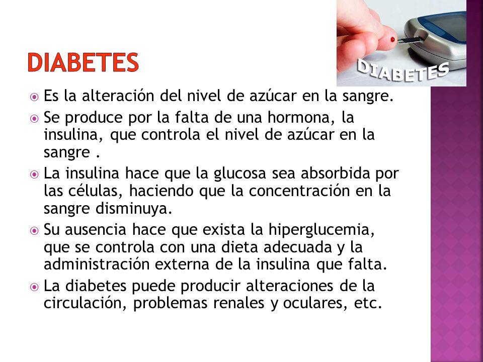 Diabetes Es la alteración del nivel de azúcar en la sangre.