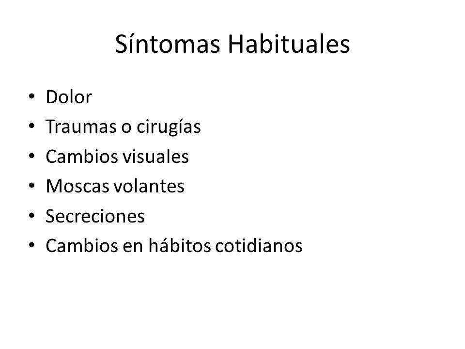 Síntomas Habituales Dolor Traumas o cirugías Cambios visuales