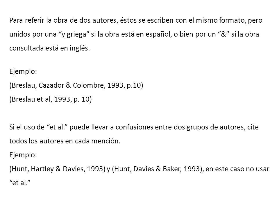 Para referir la obra de dos autores, éstos se escriben con el mismo formato, pero unidos por una y griega si la obra está en español, o bien por un & si la obra consultada está en inglés.