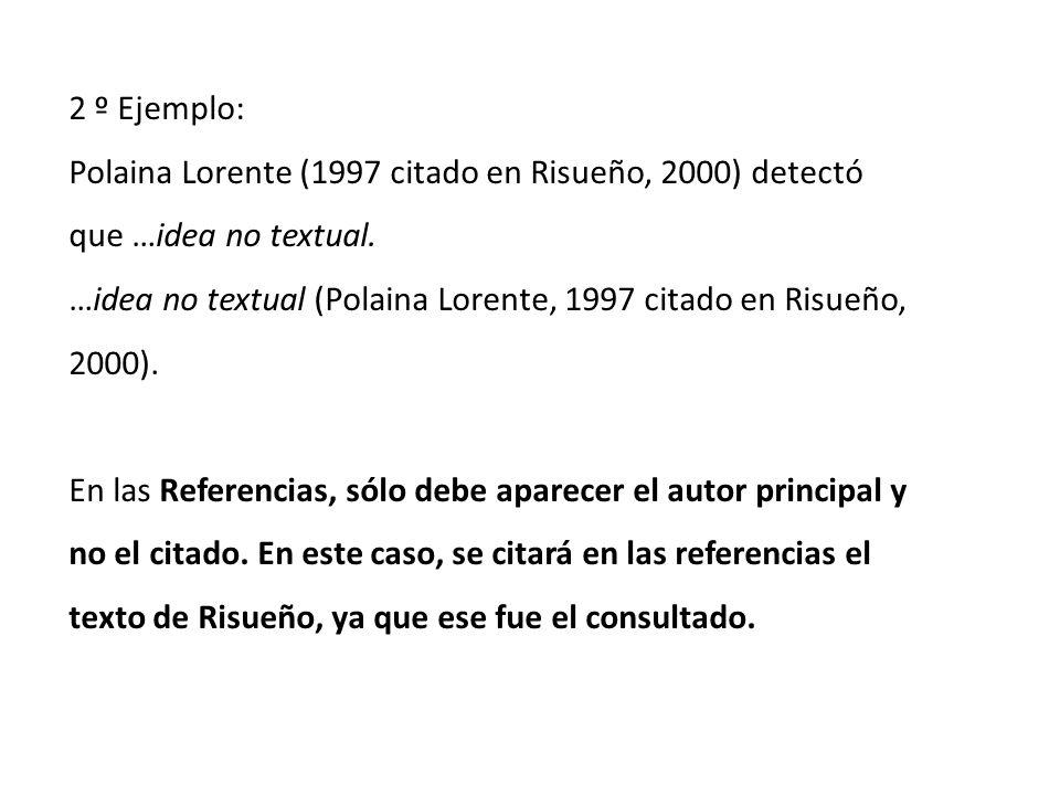 2 º Ejemplo: Polaina Lorente (1997 citado en Risueño, 2000) detectó que …idea no textual.