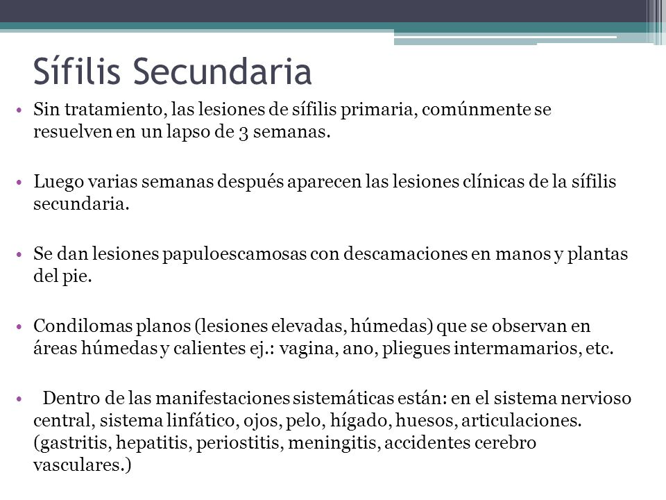 Sífilis Secundaria Sin tratamiento, las lesiones de sífilis primaria, comúnmente se resuelven en un lapso de 3 semanas.