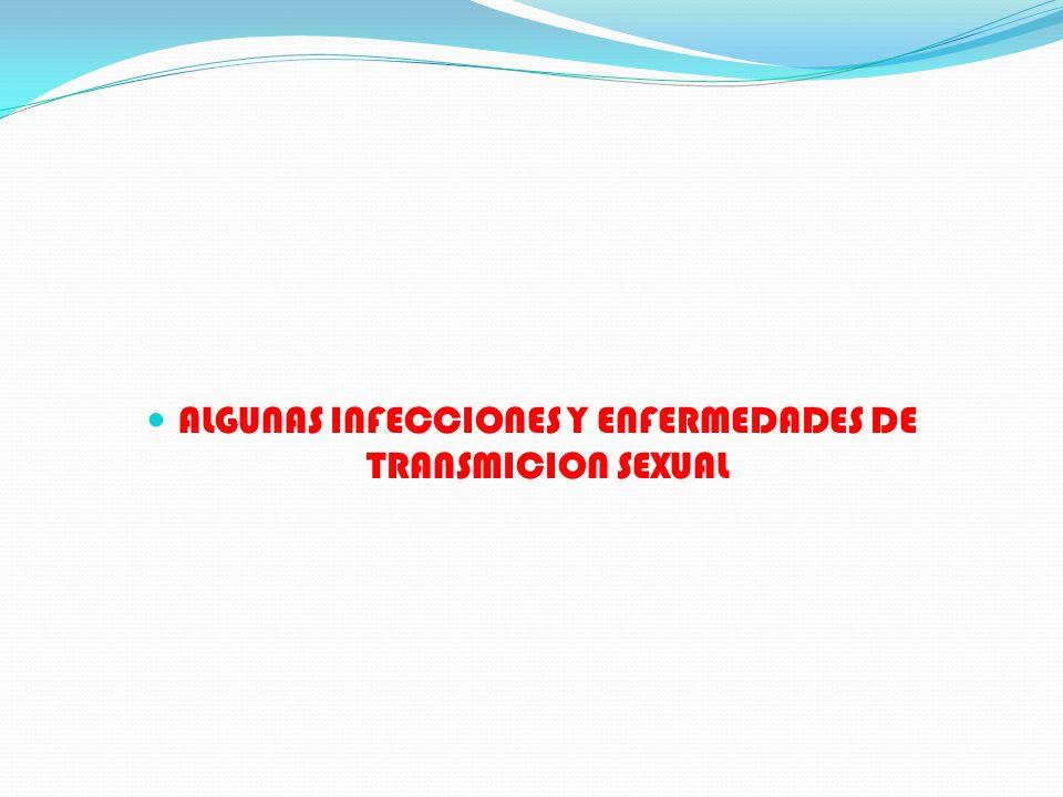 ALGUNAS INFECCIONES Y ENFERMEDADES DE TRANSMICION SEXUAL