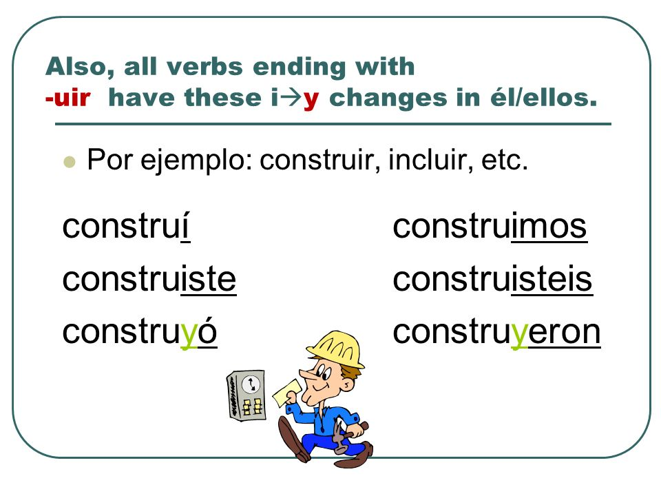 Also, all verbs ending with -uir have these iy changes in él/ellos.