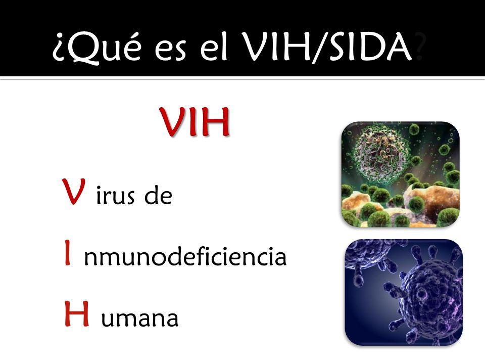 ¿Qué es el VIH/SIDA VIH V irus de I nmunodeficiencia H umana