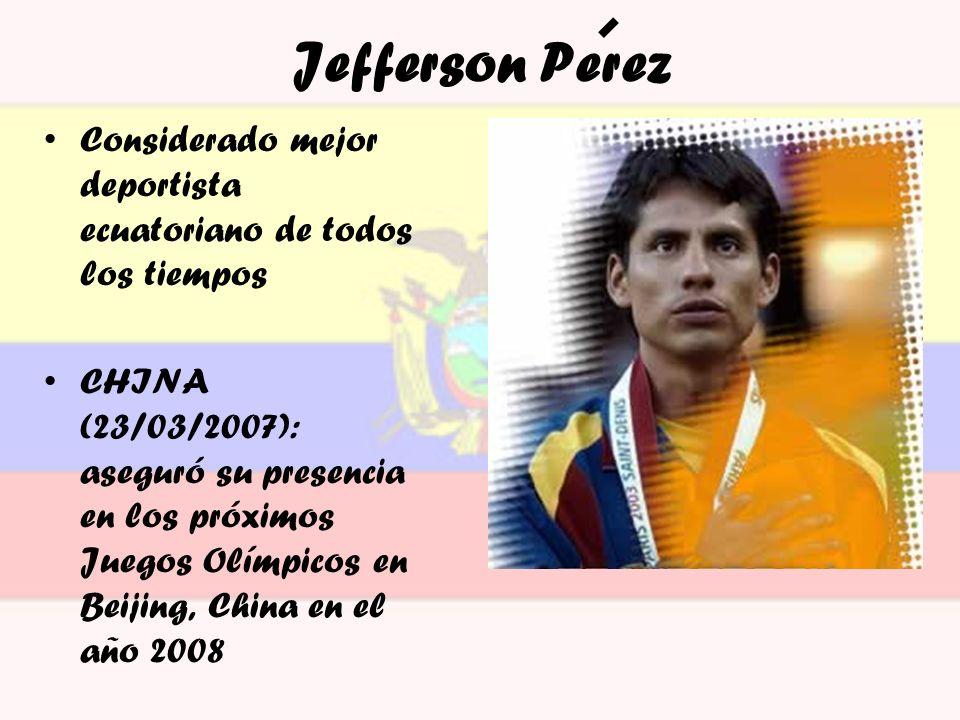 Jefferson Perez Considerado mejor deportista ecuatoriano de todos los tiempos.