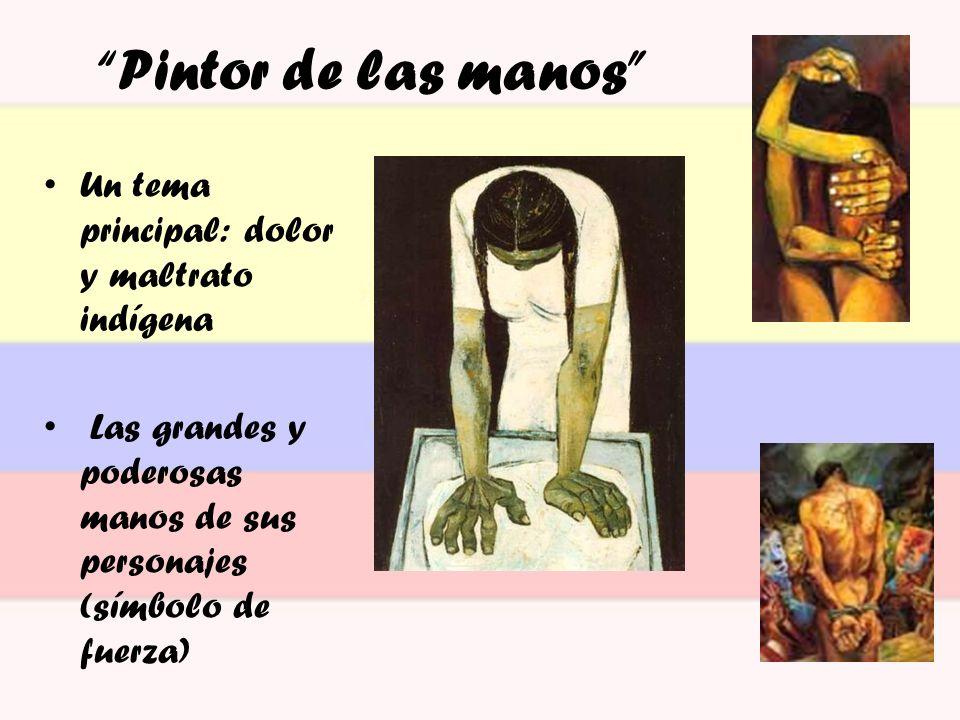 Pintor de las manos Un tema principal: dolor y maltrato indígena