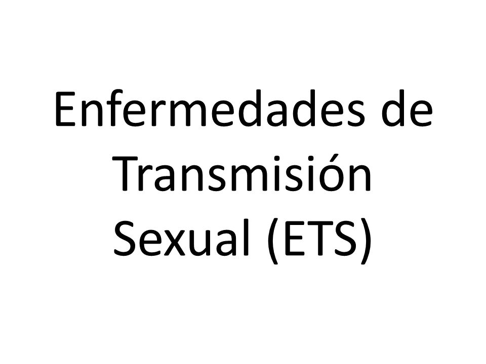 Enfermedades de Transmisión Sexual (ETS)