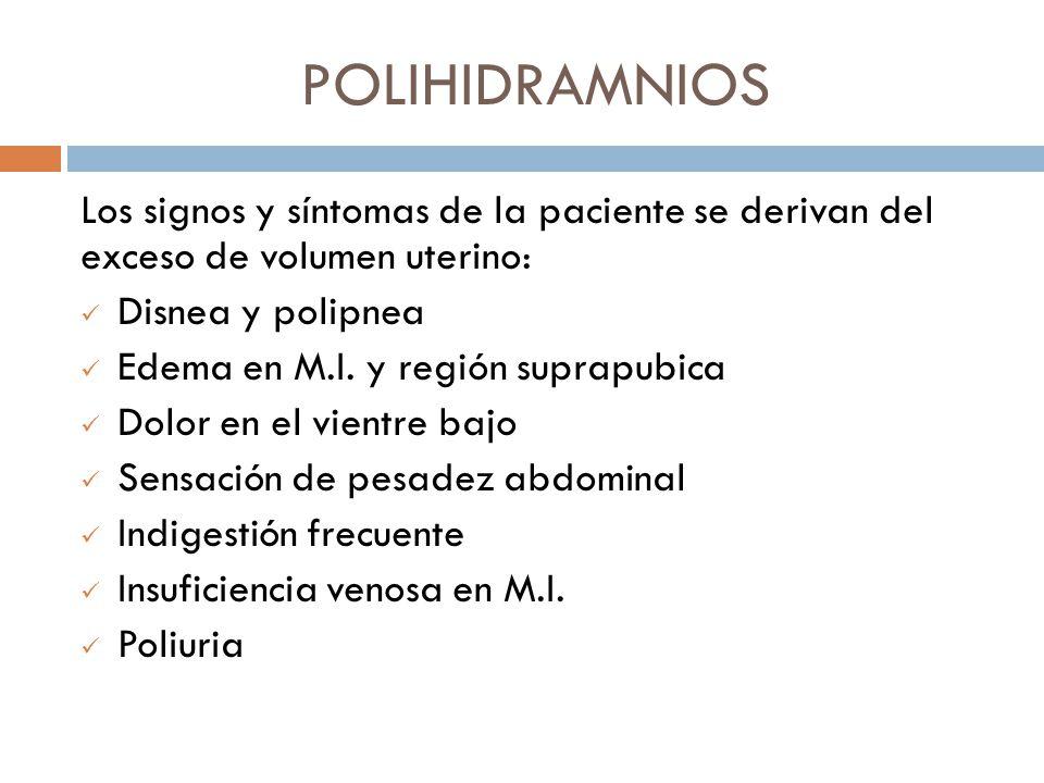 POLIHIDRAMNIOS Los signos y síntomas de la paciente se derivan del exceso de volumen uterino: Disnea y polipnea.