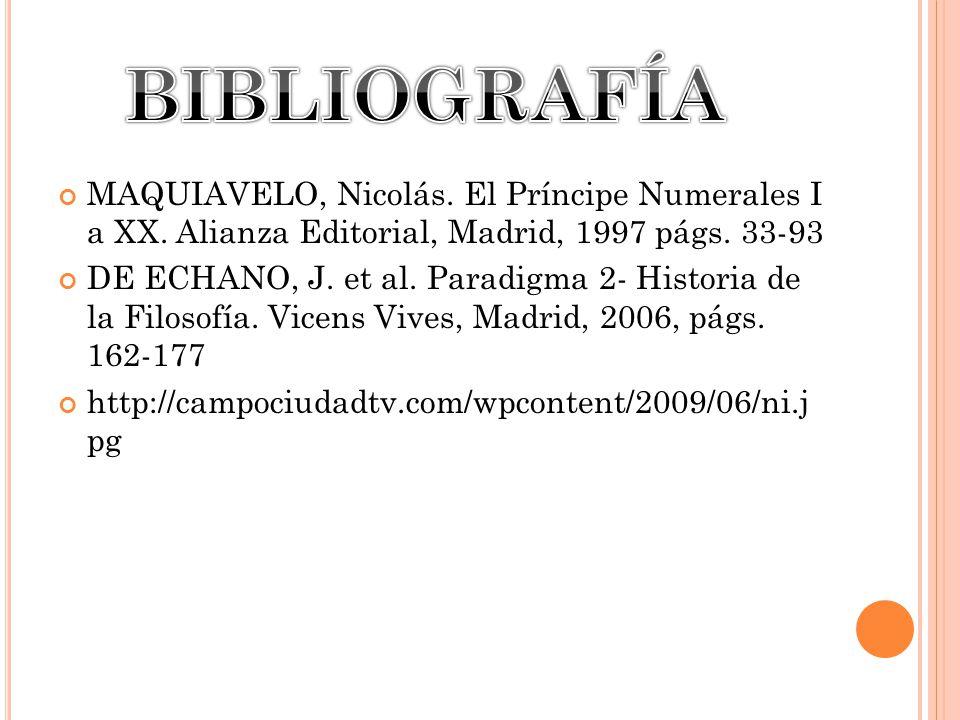 BIBLIOGRAFÍA MAQUIAVELO, Nicolás. El Príncipe Numerales I a XX. Alianza Editorial, Madrid, 1997 págs. 33-93.