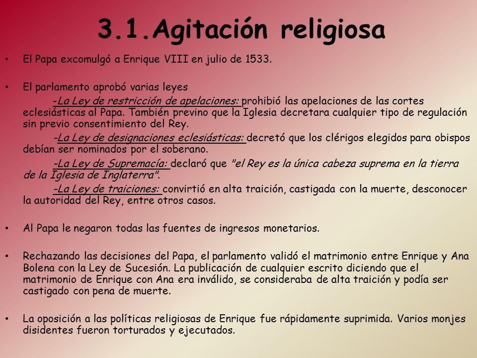 3.1.Agitación religiosa El Papa excomulgó a Enrique VIII en julio de 1533. El parlamento aprobó varias leyes.