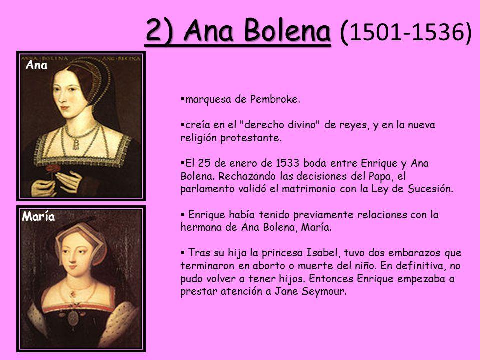 2) Ana Bolena (1501-1536) Ana María marquesa de Pembroke.