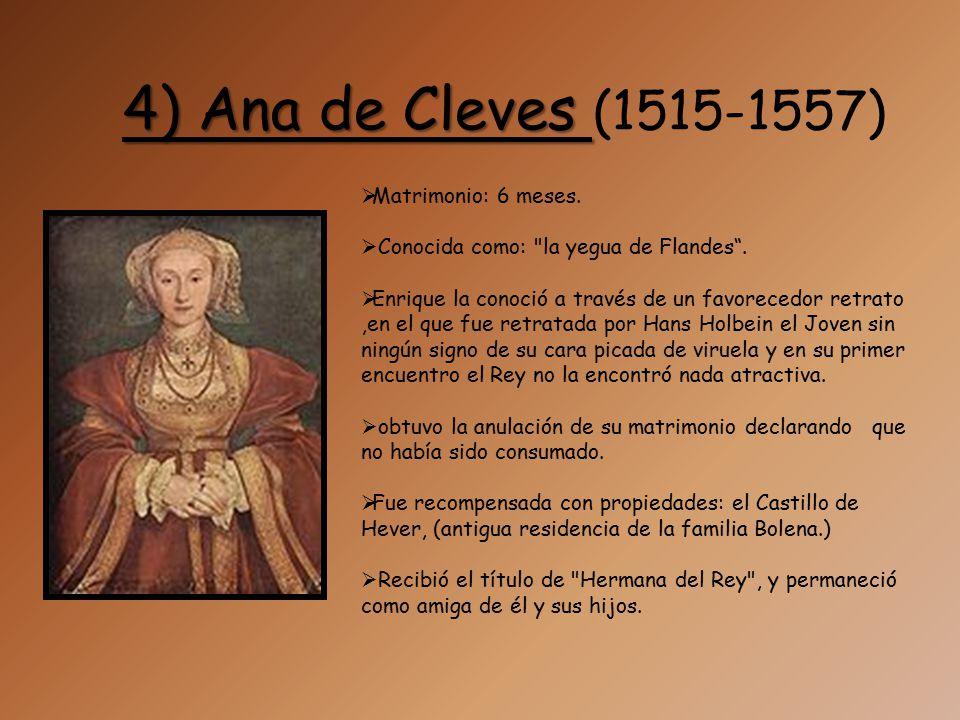 4) Ana de Cleves (1515-1557) Matrimonio: 6 meses.