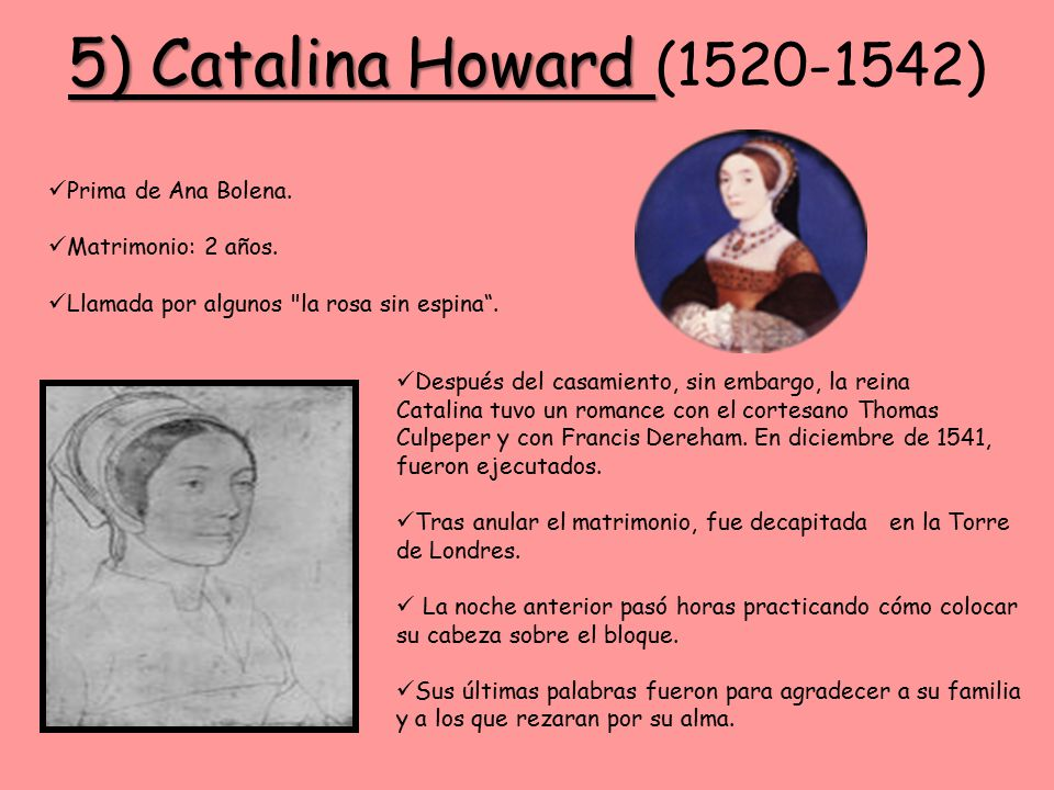 5) Catalina Howard (1520-1542) Prima de Ana Bolena.