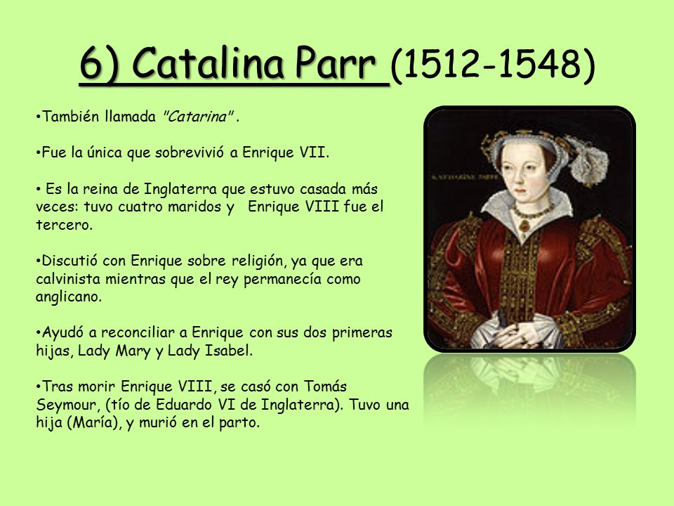 6) Catalina Parr (1512-1548) También llamada Catarina .