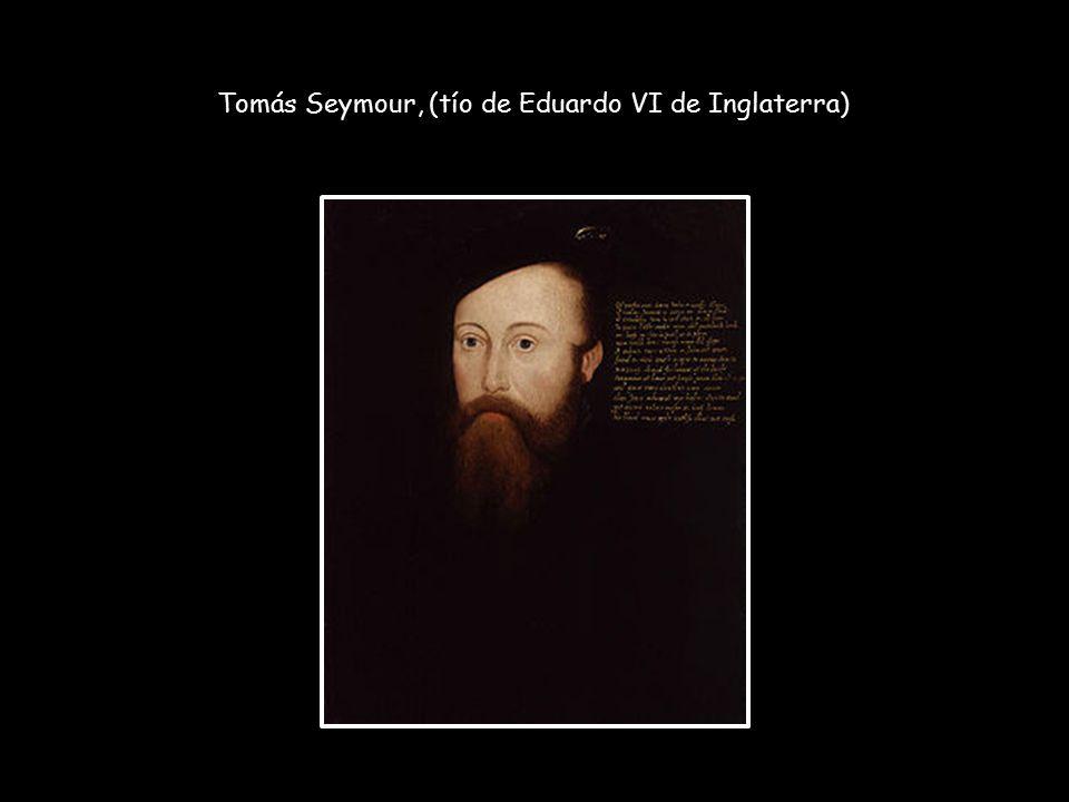 Tomás Seymour, (tío de Eduardo VI de Inglaterra)