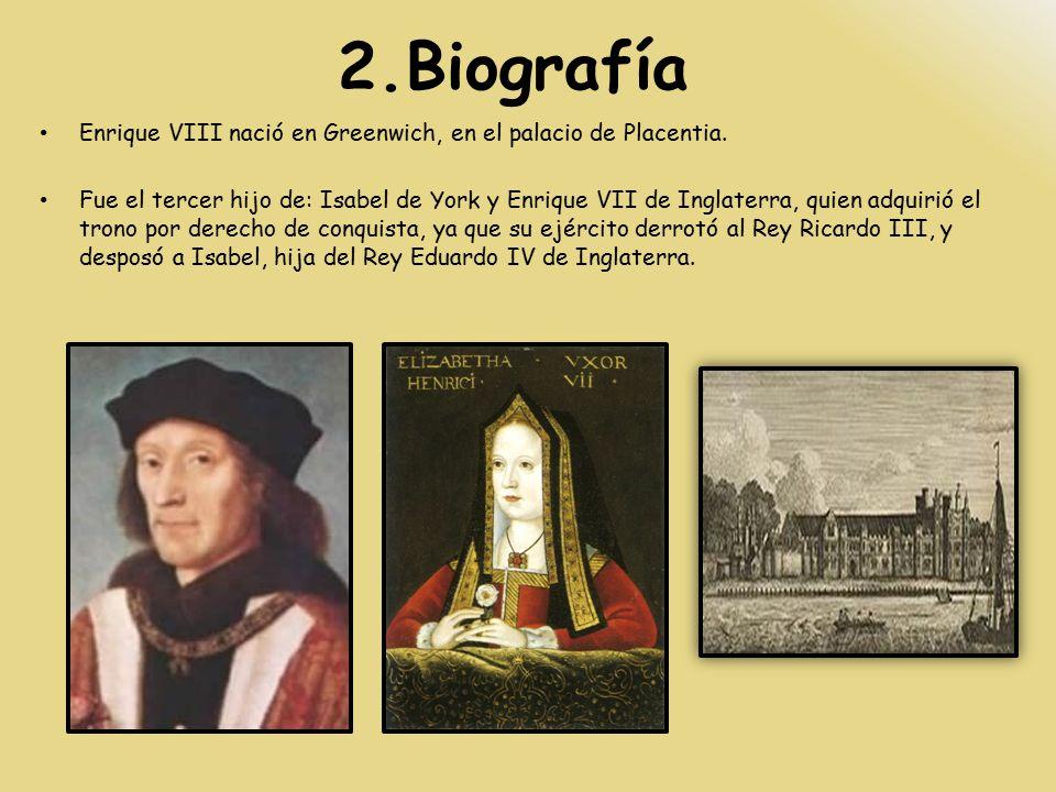 2.Biografía Enrique VIII nació en Greenwich, en el palacio de Placentia.