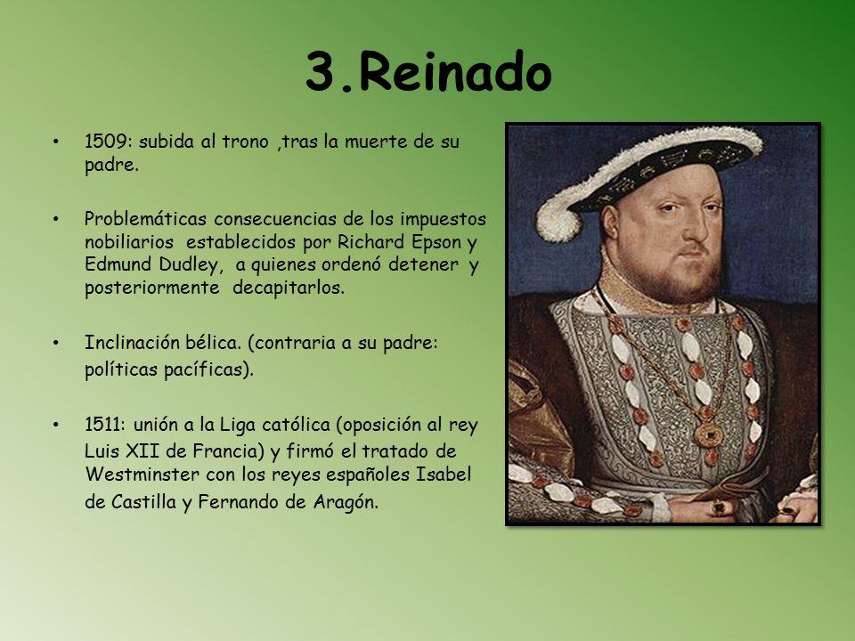 3.Reinado 1509: subida al trono ,tras la muerte de su padre.
