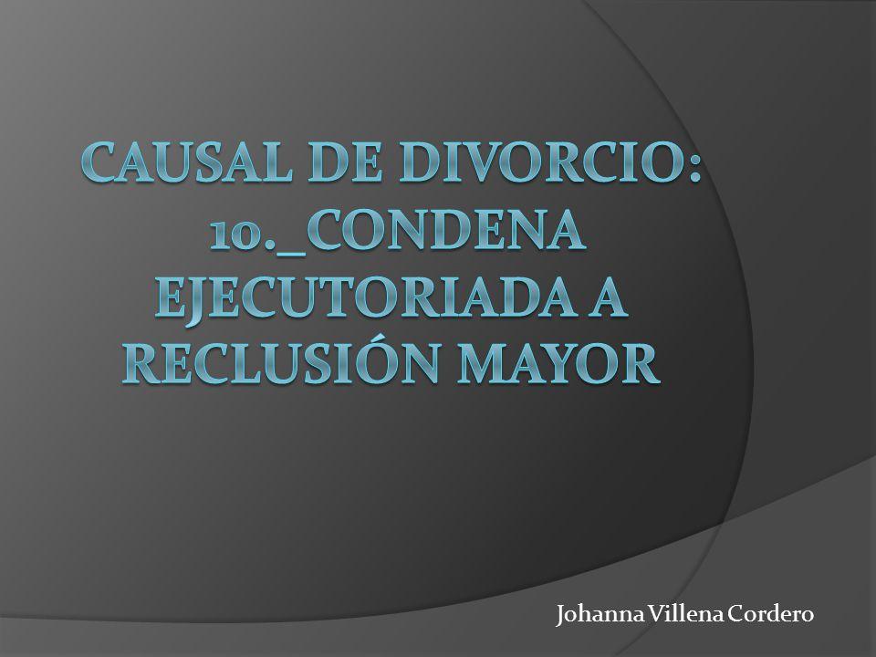 Causal de divorcio: 10._Condena ejecutoriada a reclusión mayor