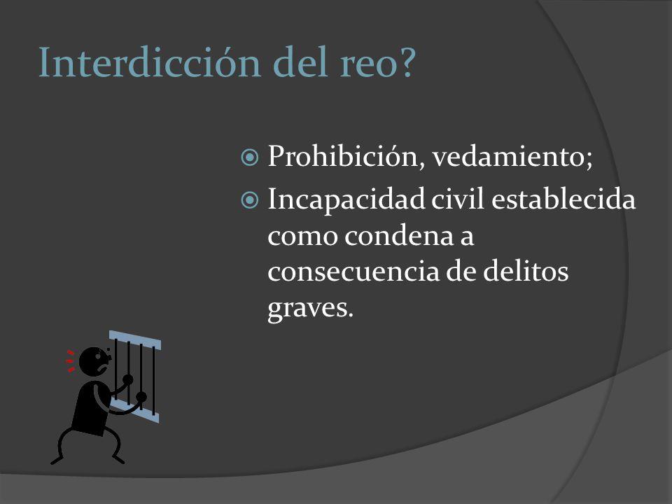 Interdicción del reo Prohibición, vedamiento;