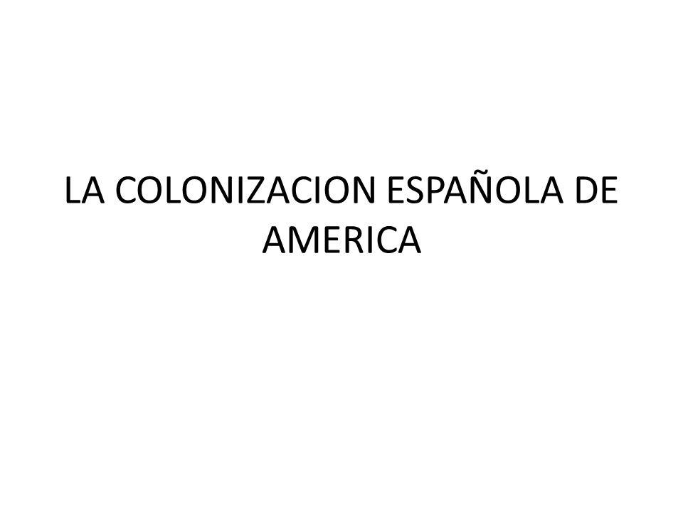 LA COLONIZACION ESPAÑOLA DE AMERICA