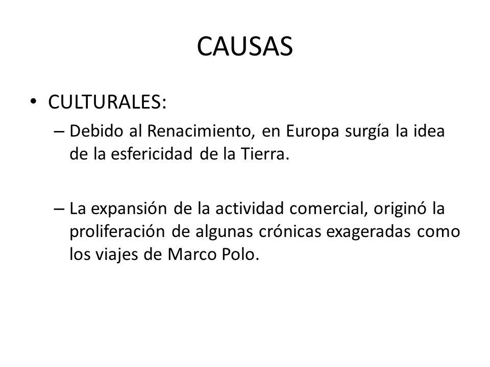 CAUSAS CULTURALES: Debido al Renacimiento, en Europa surgía la idea de la esfericidad de la Tierra.