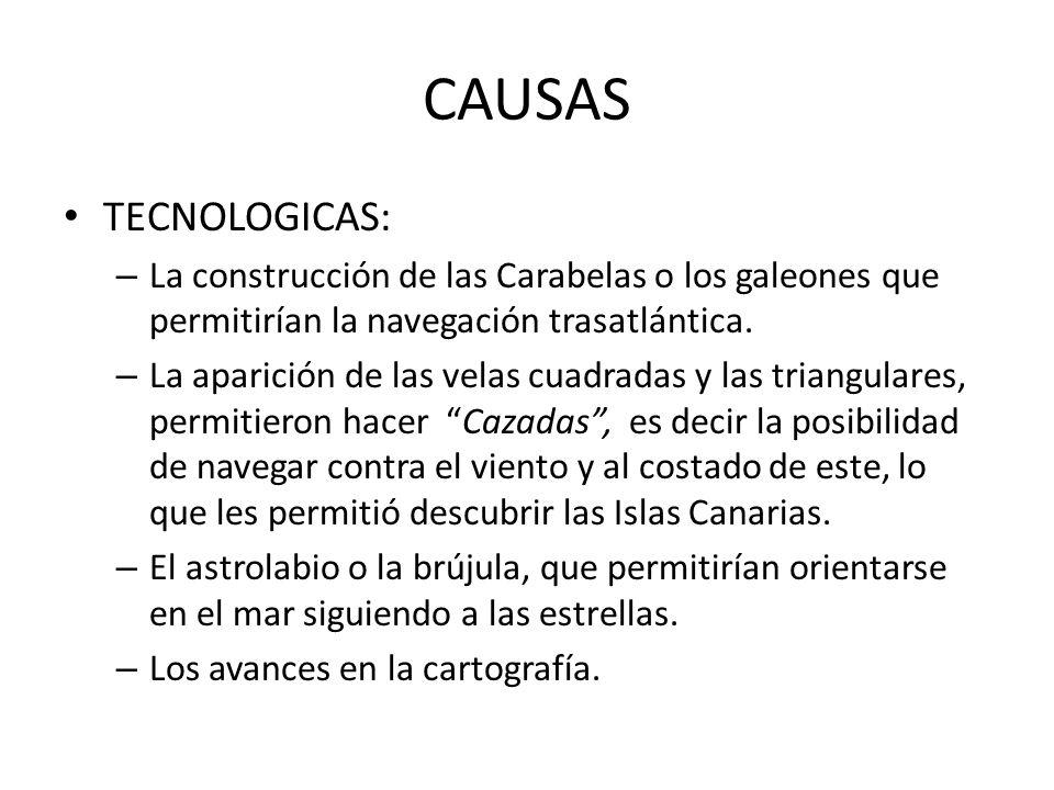 CAUSAS TECNOLOGICAS: La construcción de las Carabelas o los galeones que permitirían la navegación trasatlántica.
