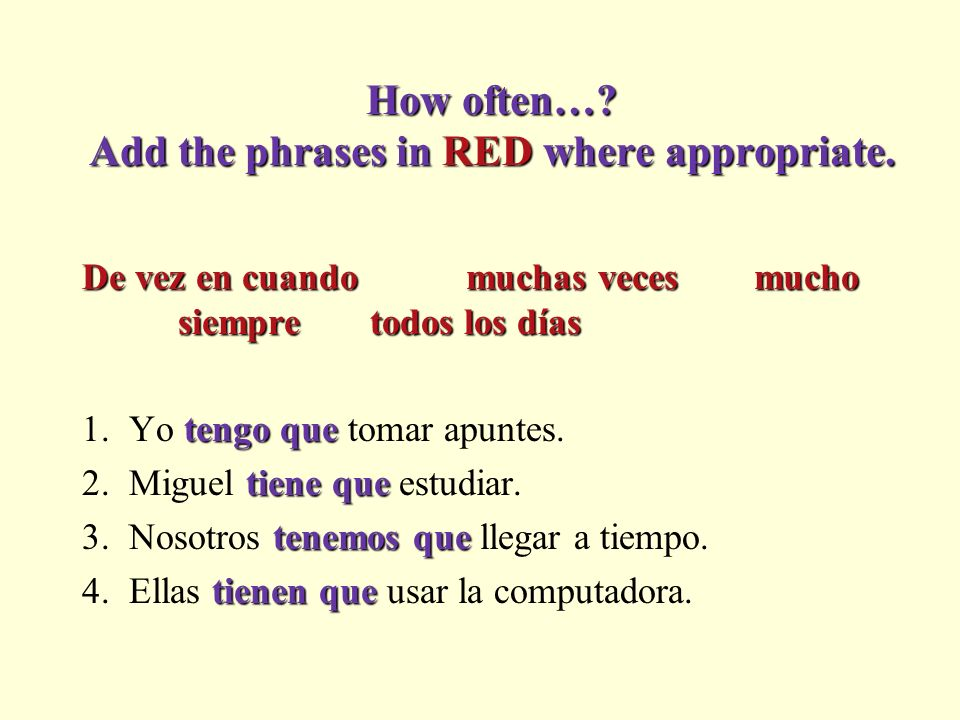 How often… Add the phrases in RED where appropriate.
