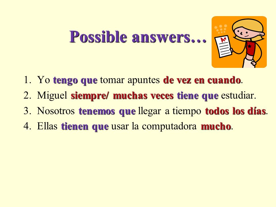 Possible answers… 1. Yo tengo que tomar apuntes de vez en cuando.