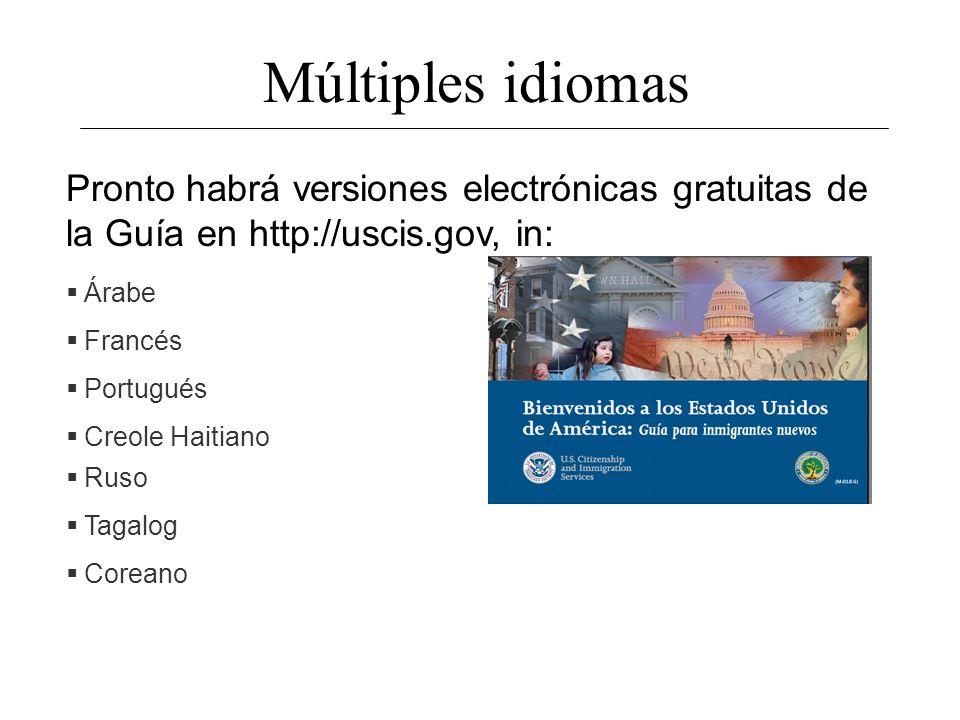 Múltiples idiomas Pronto habrá versiones electrónicas gratuitas de la Guía en http://uscis.gov, in: