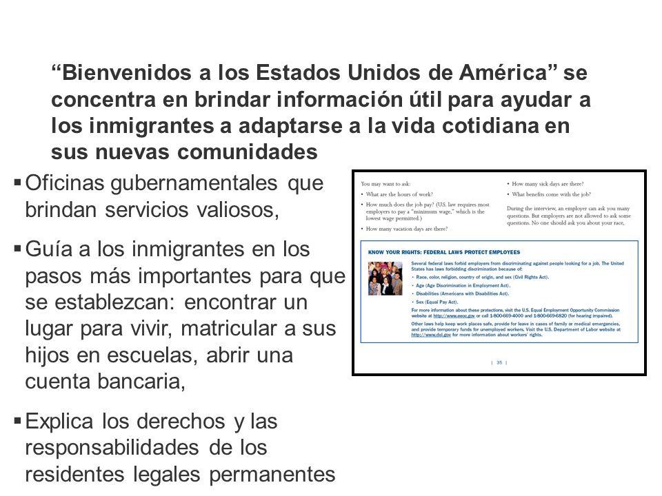 Bienvenidos a los Estados Unidos de América se concentra en brindar información útil para ayudar a los inmigrantes a adaptarse a la vida cotidiana en sus nuevas comunidades