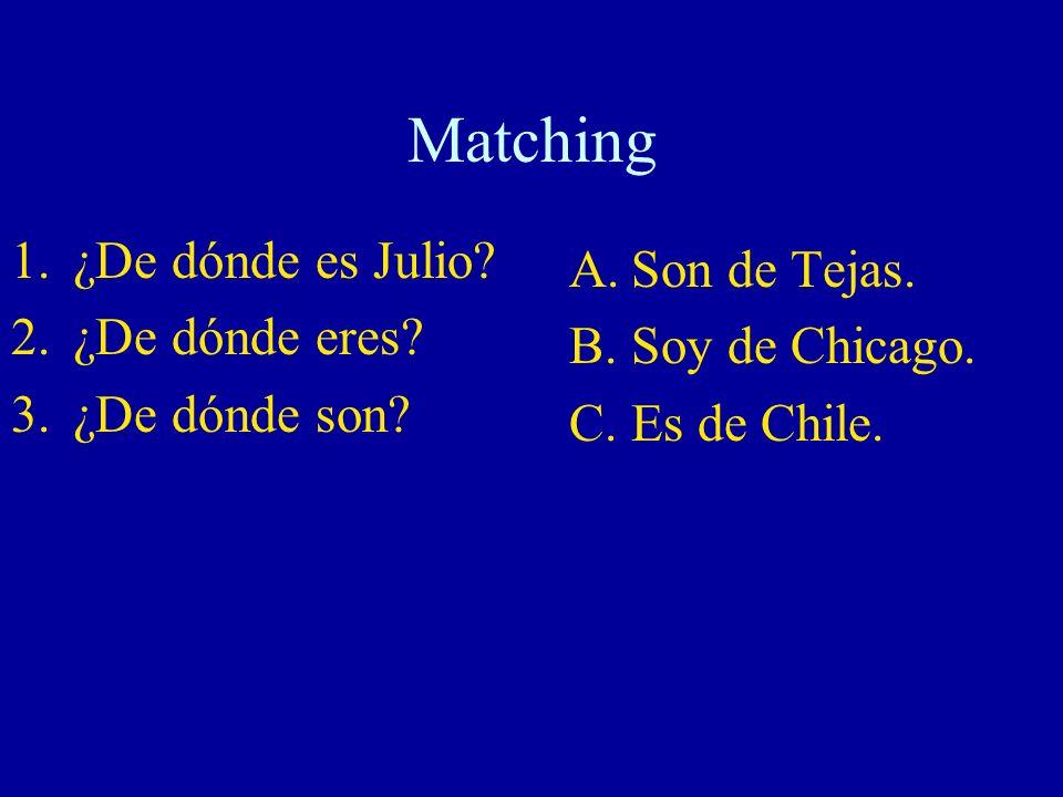 Matching ¿De dónde es Julio Son de Tejas. ¿De dónde eres