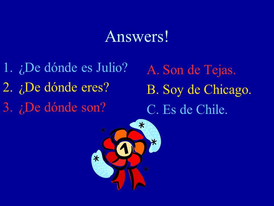 Answers! ¿De dónde es Julio Son de Tejas. ¿De dónde eres