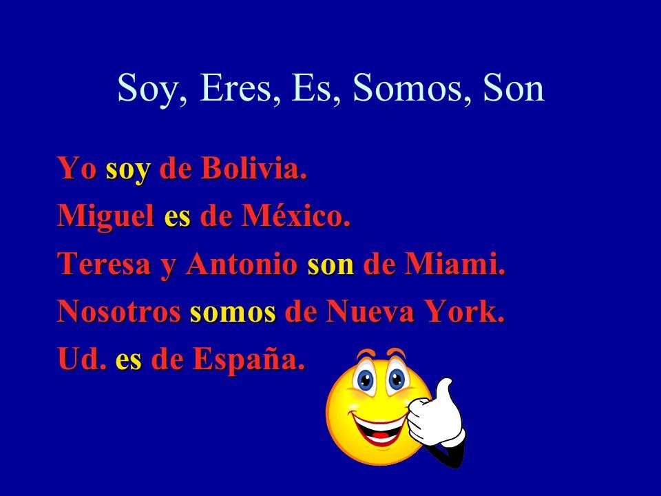 Soy, Eres, Es, Somos, Son Yo soy de Bolivia. Miguel es de México.