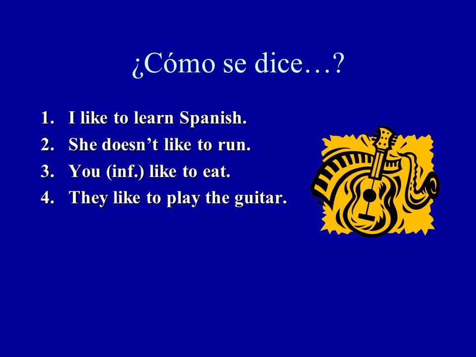 ¿Cómo se dice… I like to learn Spanish. She doesn't like to run.