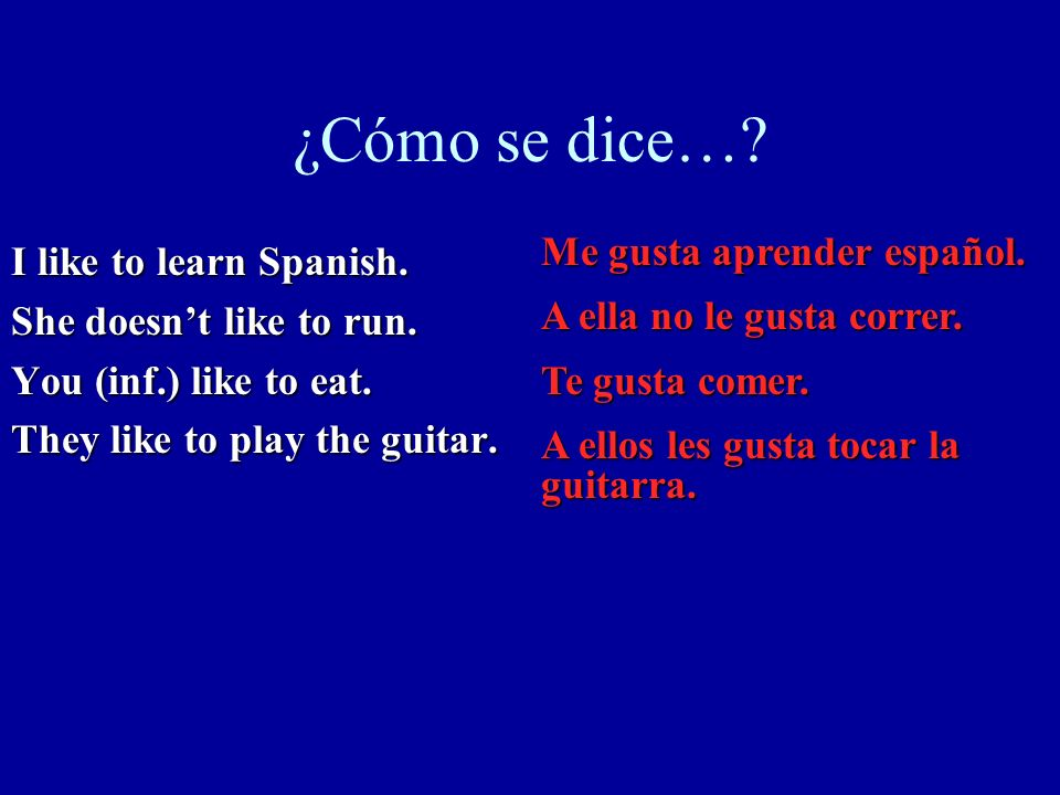 ¿Cómo se dice… I like to learn Spanish. She doesn't like to run.