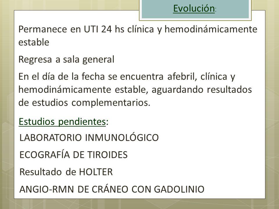 Evolución: Permanece en UTI 24 hs clínica y hemodinámicamente estable. Regresa a sala general.
